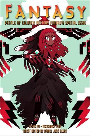 Fantasy Issue 60 - Dec. 2016: People of Colo(u)r Destroy Fantasy! Special Issue by Leanne Betasamosake Simpson, Sofia Samatar, Thoraiya Dyer, N.K. Jemisin, Daniel José Older, Darcie Little Badger, P. Djèlí Clark, Shweta Narayan, Celeste Rita Baker