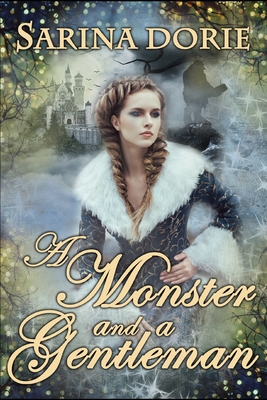A Monster and a Gentleman: An Enchanted Fairy Tale by Sarina Dorie
