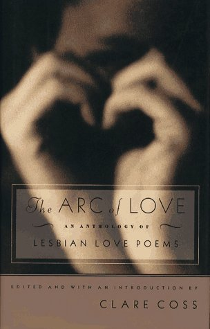 The Arc of Love: An Anthology of Lesbian Love Poems by Clare Coss, Eli Clare