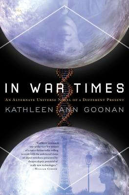 In War Times: An Alternate Universe Novel of a Different Present by Kathleen Ann Goonan