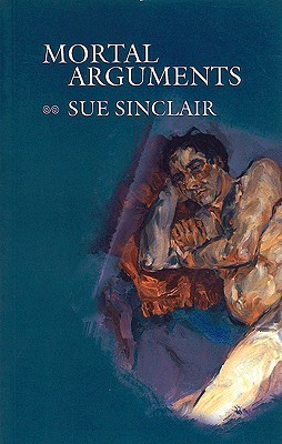 Mortal Arguments by Sue Sinclair, Jan Zwicky