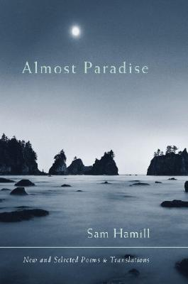 Almost Paradise: New and Selected Poems and Translations by Sam Hamill
