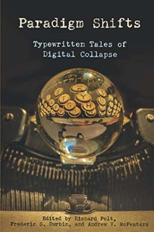 Paradigm Shifts: Typewritten Tales of Digital Collapse (Cold Hard Type) by Frederic S. Durbin, Andrew V. McFeaters, Richard Polt, Barbara DeMarco-Barrett