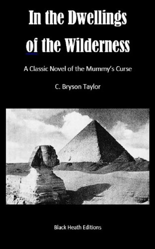 In the Dwellings of the Wilderness: A Classic Novel of the Mummy's Curse (Black Heath Gothic, Sensation and Supernatural) by C. Bryson Taylor