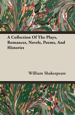 A Collection of the Plays, Romances, Novels, Poems, and Histories by William Shakespeare