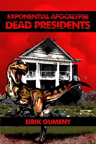 Dead Presidents (Exponential Apocalypse, #2) by Eirik Gumeny