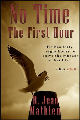 No Time: The First Hour by R. Jean Mathieu