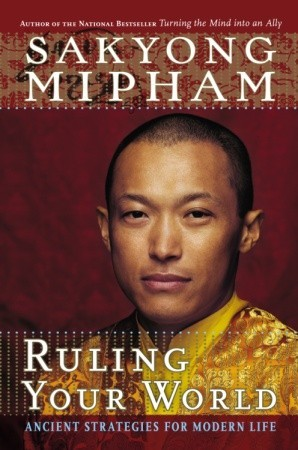 Ruling Your World: Ancient Strategies For Modern Life by Sakyong Mipham