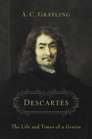 Descartes: The Life and Times of a Genius by A.C. Grayling