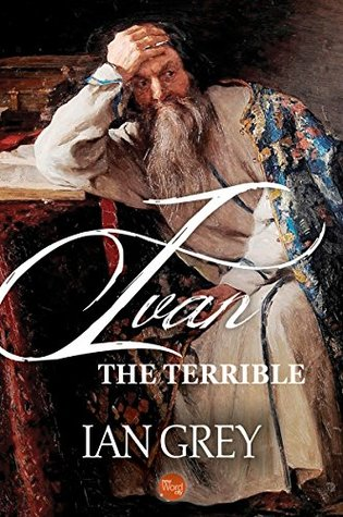 Ivan the Terrible by Ian Grey