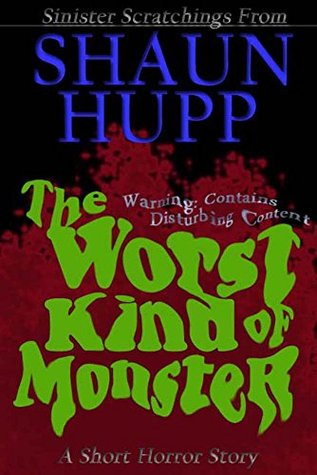 The Worst Kind of Monster: A Short Horror Story by Shaun Hupp