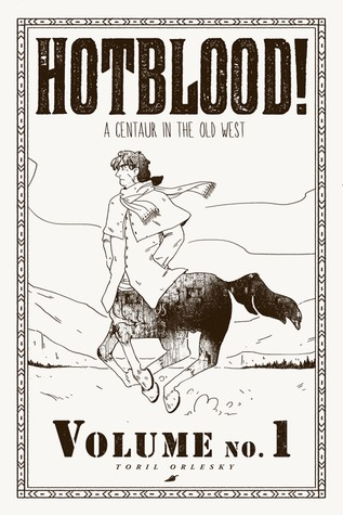 Hotblood!: A Centaur in the Old West by Toril Orlesky