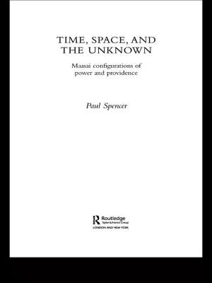 Time, Space and the Unknown: Maasai Configurations of Power and Providence by Paul Spencer