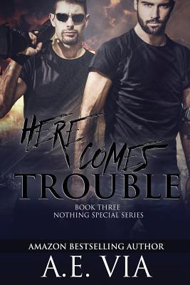 Here Comes Trouble by A. E. Via