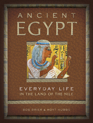 Ancient Egypt: Everyday Life in the Land of the Nile (Everyday Life) by Hoyt Hobbs, Bob Brier