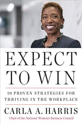 Expect to Win: 10 Proven Strategies for Thriving in the Workplace by Carla A. Harris