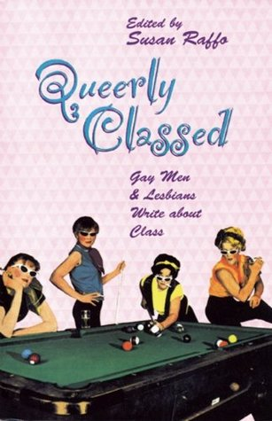 Queerly Classed: Gay Men & Lesbians Write About Class by Eli Clare, Susan Raffo