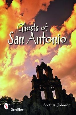 Ghosts of San Antonio by Scott A. Johnson