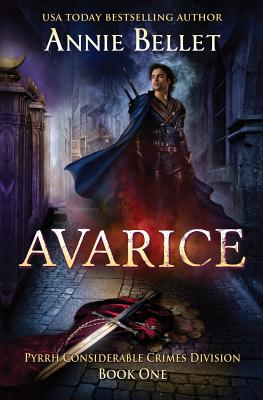 Avarice: Pyrrh Considerable Crimes Division: Book One by Annie Bellet