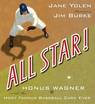 All Star!: Honus Wagner and the Most Famous Baseball Card Ever by Jane Yolen, Jim Burke