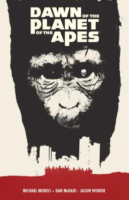 Dawn of the Planet of the Apes by Michael Moreci