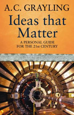 Ideas That Matter by A. C. Grayling