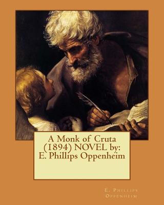 A Monk of Cruta (1894) NOVEL by: E. Phillips Oppenheim by E. Phillips Oppenheim