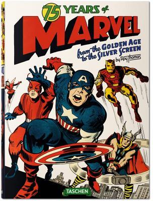 75 Years of Marvel Comics: From the Golden Age to the Silver Screen by Roy Thomas