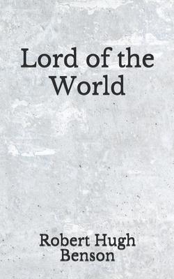 Lord of the World: (Aberdeen Classics Collection) by Robert Hugh Benson