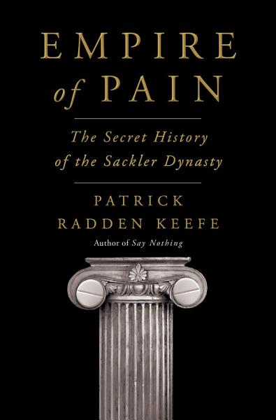 Empire of Pain: The Secret History of the Sackler Dynasty by Patrick Radden Keefe, Patrick Radden Keefe