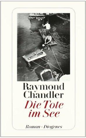 Die Tote im See by Raymond Chandler