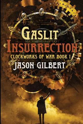 Gaslit Insurrection by Jason H. Gilbert