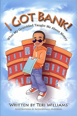 I Got Bank!: What My Granddad Taught Me about Money by Teri Williams