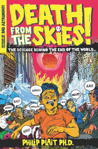 Death from the Skies!: The Science Behind the End of the World by Philip Plait