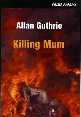 Killing Mum by Allan Guthrie