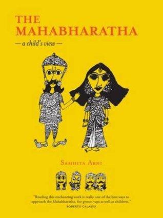 The Mahabharatha: A Child's View by Samhita Arni