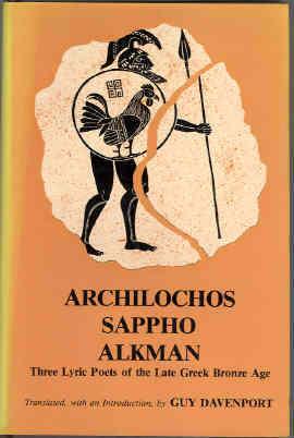 Archilochos, Sappho, Alkman: Three Lyric Poets of the Seventh Century B.C. by Guy Davenport, Archilochos, Alkman, Sappho