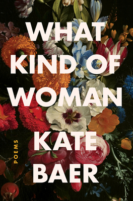 What Kind of Woman: Poems by Kate Baer