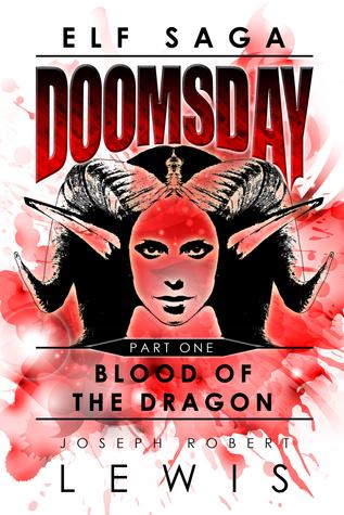 Elf Saga: Doomsday: Part One: Blood of the Dragon by Joseph Robert Lewis