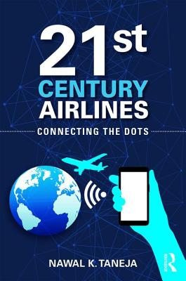 21st Century Airlines: Connecting the Dots by Nawal K. Taneja