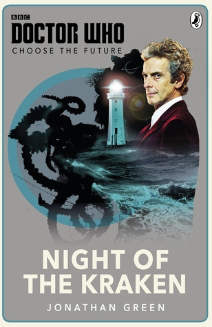 Doctor Who: Choose the Future: Night of the Kraken by Jonathan Green
