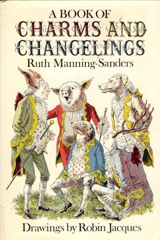 A Book of Charms and Changelings by Robin Jacques, Ruth Manning-Sanders