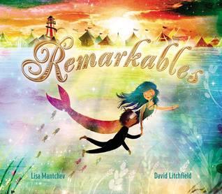 Remarkables by Lisa Mantchev, David Litchfield