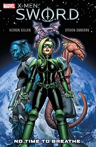 X-Men: S.W.O.R.D. - No Time To Breathe by Steven Sanders, Kieron Gillen
