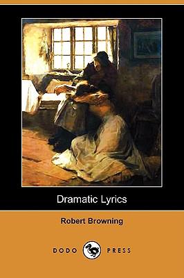 Dramatic Lyrics (Dodo Press) by Robert Browning