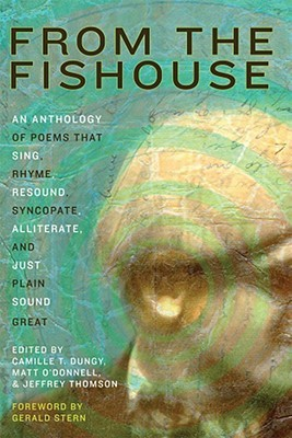 From the Fishouse: An Anthology of Poems that Sing, Rhyme, Resound, Syncopate, Alliterate, and Just Plain Sound Great by Patrick Rosal, Matthea Harvey, Gabrielle Calvocoressi, Curtis Bauer, Tina Chang, Tracy K. Smith, Paul Guest, James Hoch, Major Jackson, Gerald Stern, Brian Turner, Adrian Blevins, Dana Levin, Ilya Kaminsky, Cate Marvin, Camille T. Dungy