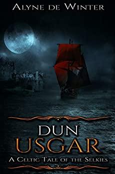 Dun Usgar: A Celtic Tale of the Selkies by Alyne de Winter