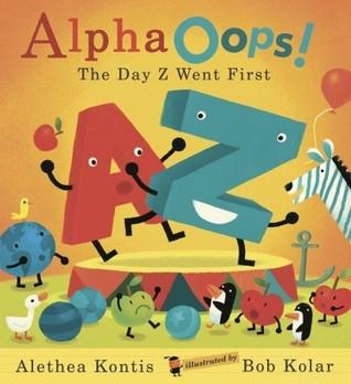 AlphaOops!: The Day Z Went First by Bob Kolar, Alethea Kontis