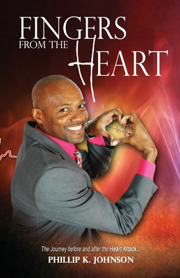 Fingers From The Heart: The Journey Before And After The Heart Attack by Phillip Johnson