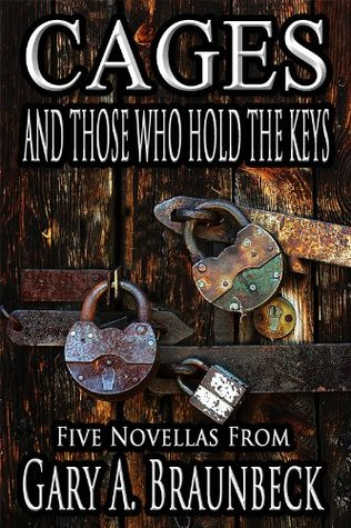 Cages and Those Who Hold the Keys by Gary A. Braunbeck